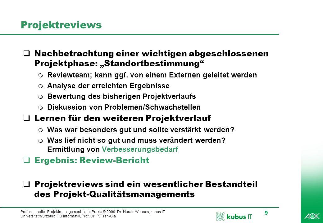Professionelles Projektmanagement in der Praxis © 2009 Dr. Harald Wehnes, kubus IT Universität Würzburg, FB Informatik, Prof. Dr. P. Tran-Gia 9 Projek