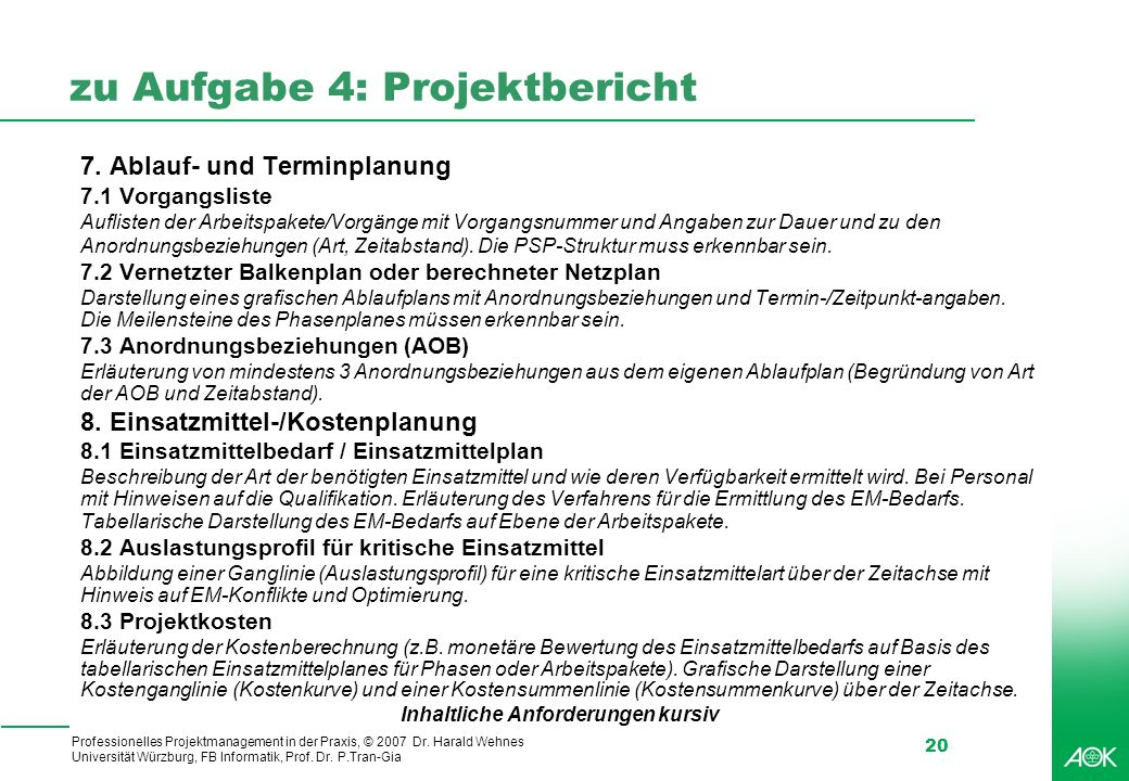 Professionelles Projektmanagement in der Praxis, © 2007 Dr. Harald Wehnes Universität Würzburg, FB Informatik, Prof. Dr. P.Tran-Gia 20 zu Aufgabe 4: P