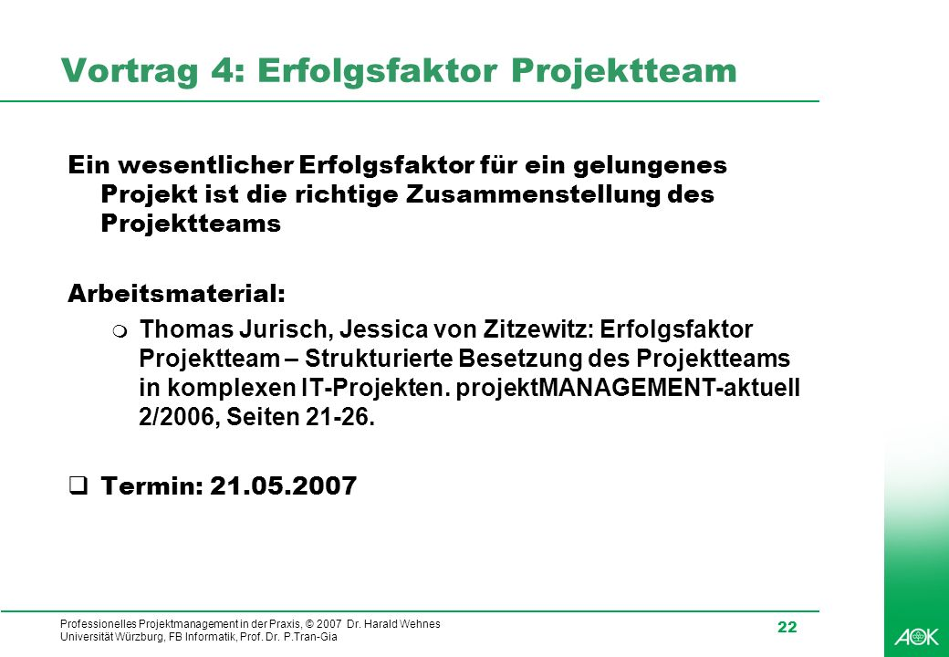 Professionelles Projektmanagement in der Praxis, © 2007 Dr. Harald Wehnes Universität Würzburg, FB Informatik, Prof. Dr. P.Tran-Gia 22 Vortrag 4: Erfo