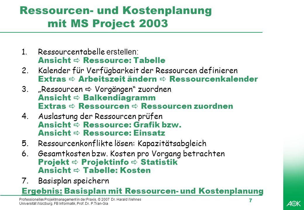 Professionelles Projektmanagement in der Praxis, © 2007 Dr. Harald Wehnes Universität Würzburg, FB Informatik, Prof. Dr. P.Tran-Gia 7 Ressourcen- und