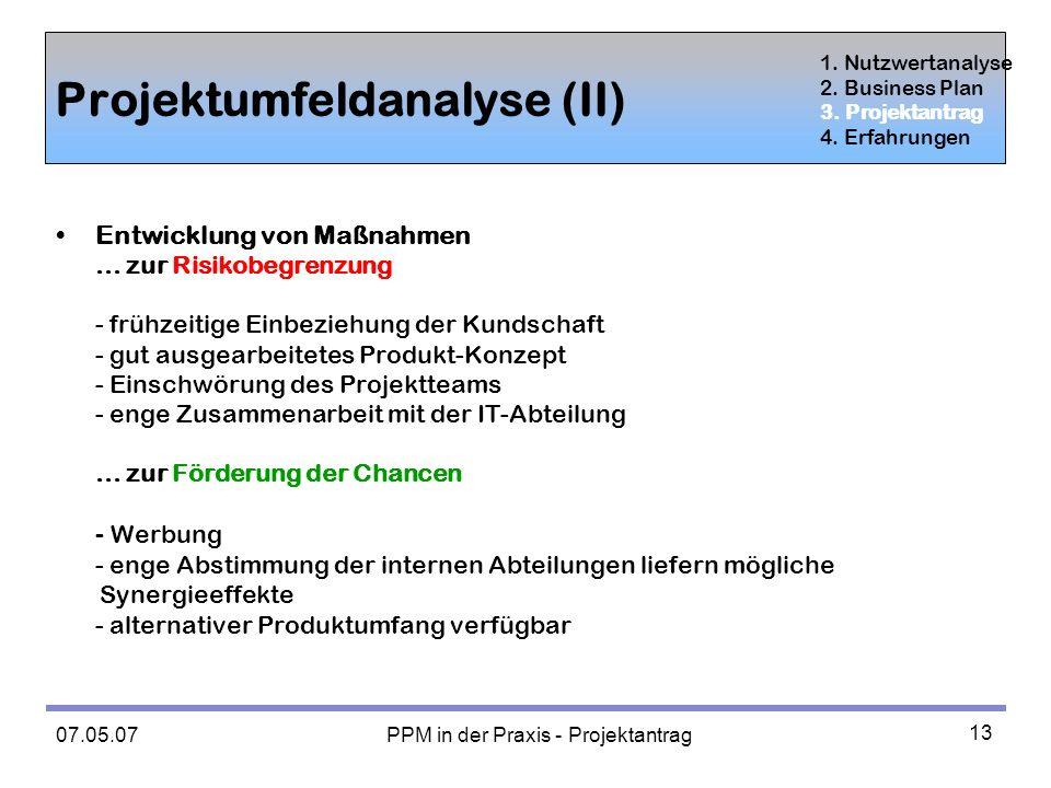 07.05.07 PPM in der Praxis - Projektantrag 13 Projektumfeldanalyse (II) Entwicklung von Maßnahmen...