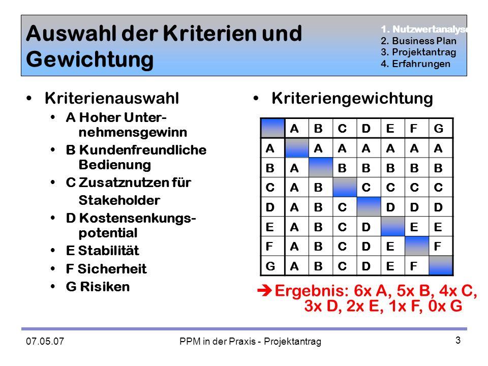 07.05.07 PPM in der Praxis - Projektantrag 4 Alternativenbewertung mittels Nutzwertanalyse Gew.CSIGes.StudeRing A71 1 B60010 C51111 D410 1 E3 110 F20111 G1 10 Σ 28122518 1.