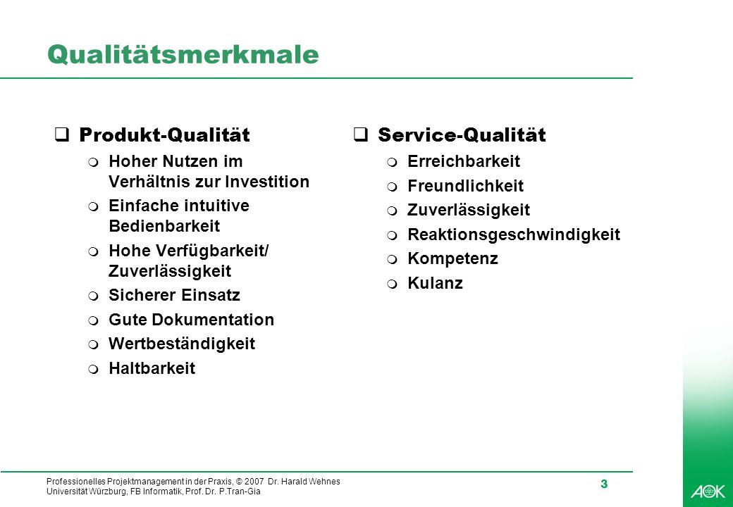Professionelles Projektmanagement in der Praxis, © 2007 Dr. Harald Wehnes Universität Würzburg, FB Informatik, Prof. Dr. P.Tran-Gia 3 Qualitätsmerkmal