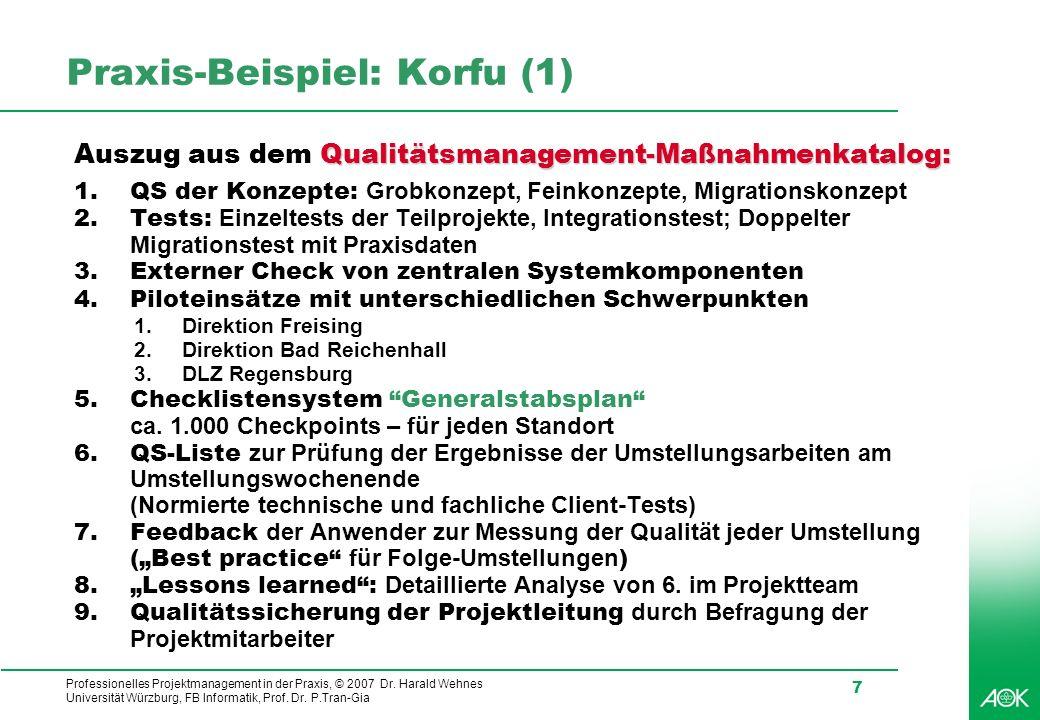 Professionelles Projektmanagement in der Praxis, © 2007 Dr. Harald Wehnes Universität Würzburg, FB Informatik, Prof. Dr. P.Tran-Gia 7 Praxis-Beispiel: