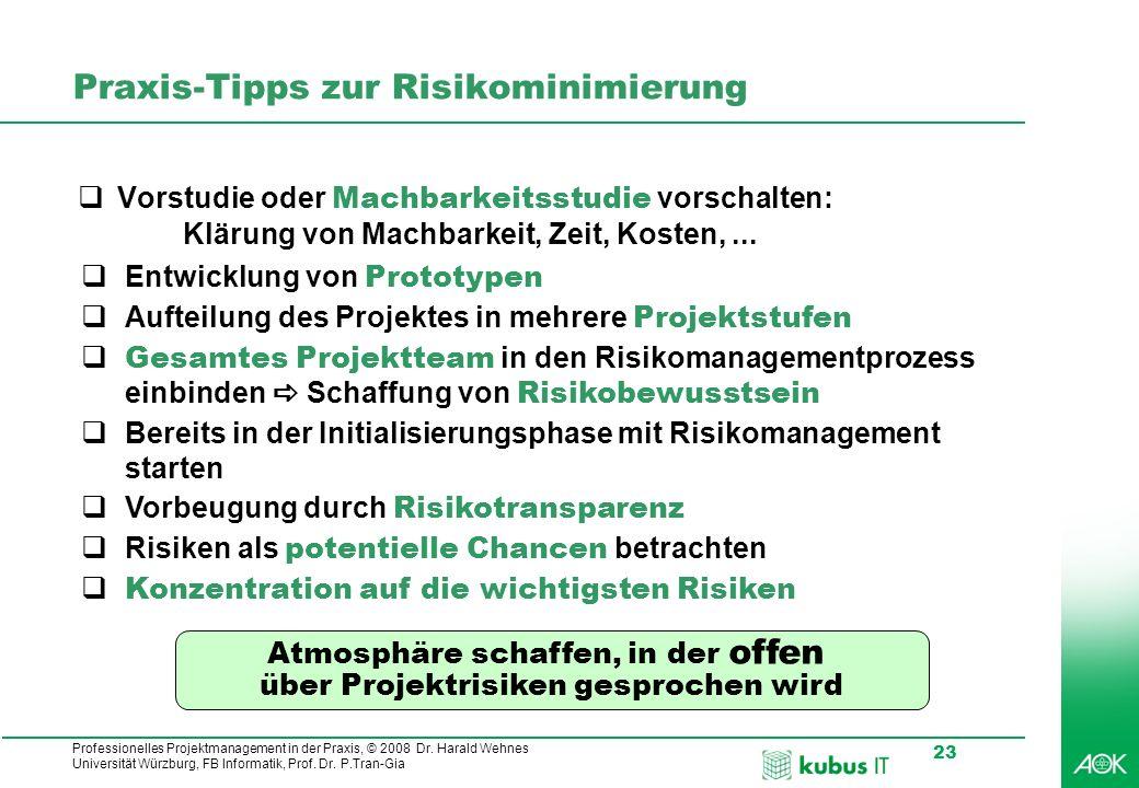 Professionelles Projektmanagement in der Praxis, © 2008 Dr. Harald Wehnes Universität Würzburg, FB Informatik, Prof. Dr. P.Tran-Gia 23 Praxis-Tipps zu