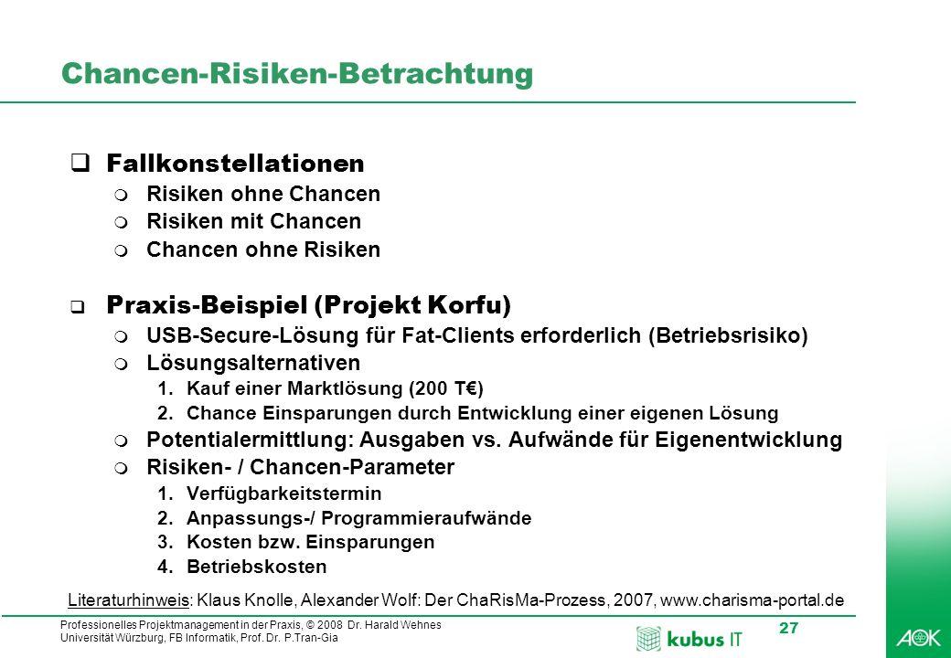 Professionelles Projektmanagement in der Praxis, © 2008 Dr. Harald Wehnes Universität Würzburg, FB Informatik, Prof. Dr. P.Tran-Gia 27 Chancen-Risiken