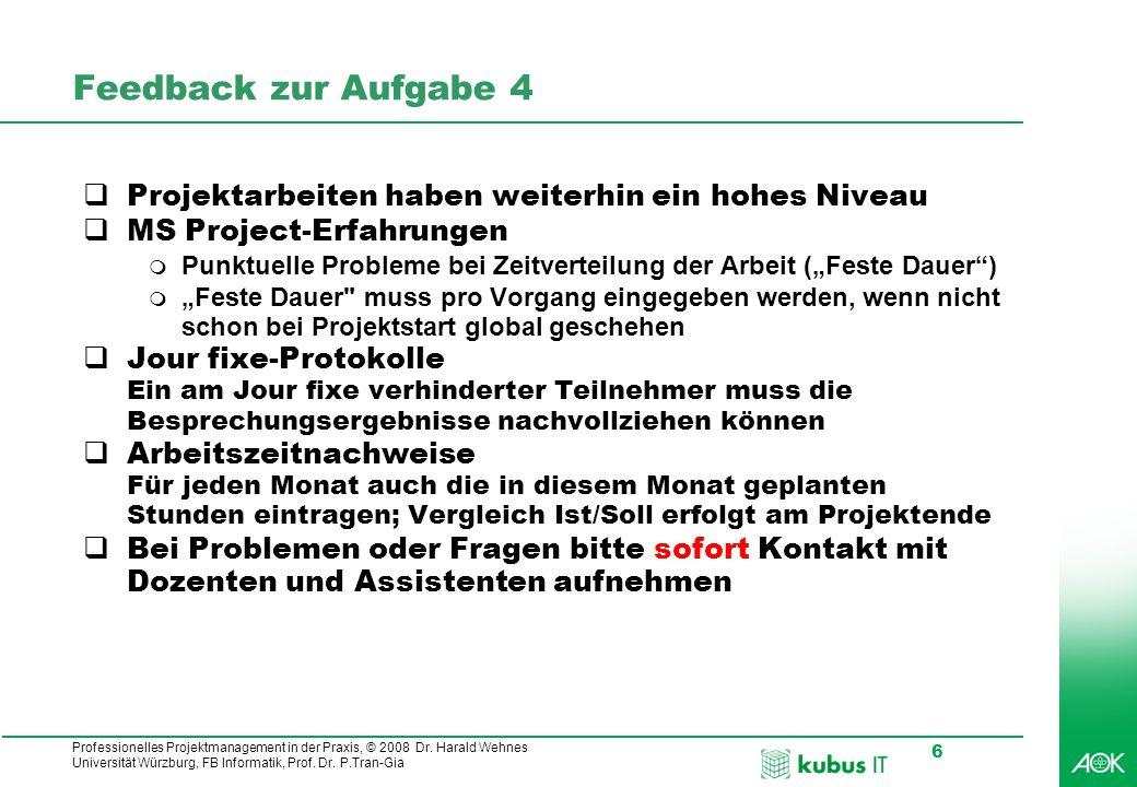 Professionelles Projektmanagement in der Praxis, © 2008 Dr. Harald Wehnes Universität Würzburg, FB Informatik, Prof. Dr. P.Tran-Gia 6 Feedback zur Auf
