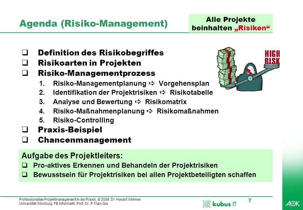 Professionelles Projektmanagement in der Praxis, © 2008 Dr. Harald Wehnes Universität Würzburg, FB Informatik, Prof. Dr. P.Tran-Gia 7 Agenda (Risiko-M