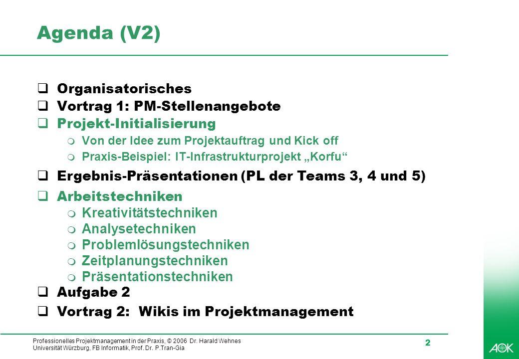 Professionelles Projektmanagement in der Praxis, © 2006 Dr. Harald Wehnes Universität Würzburg, FB Informatik, Prof. Dr. P.Tran-Gia 2 Agenda (V2) Orga