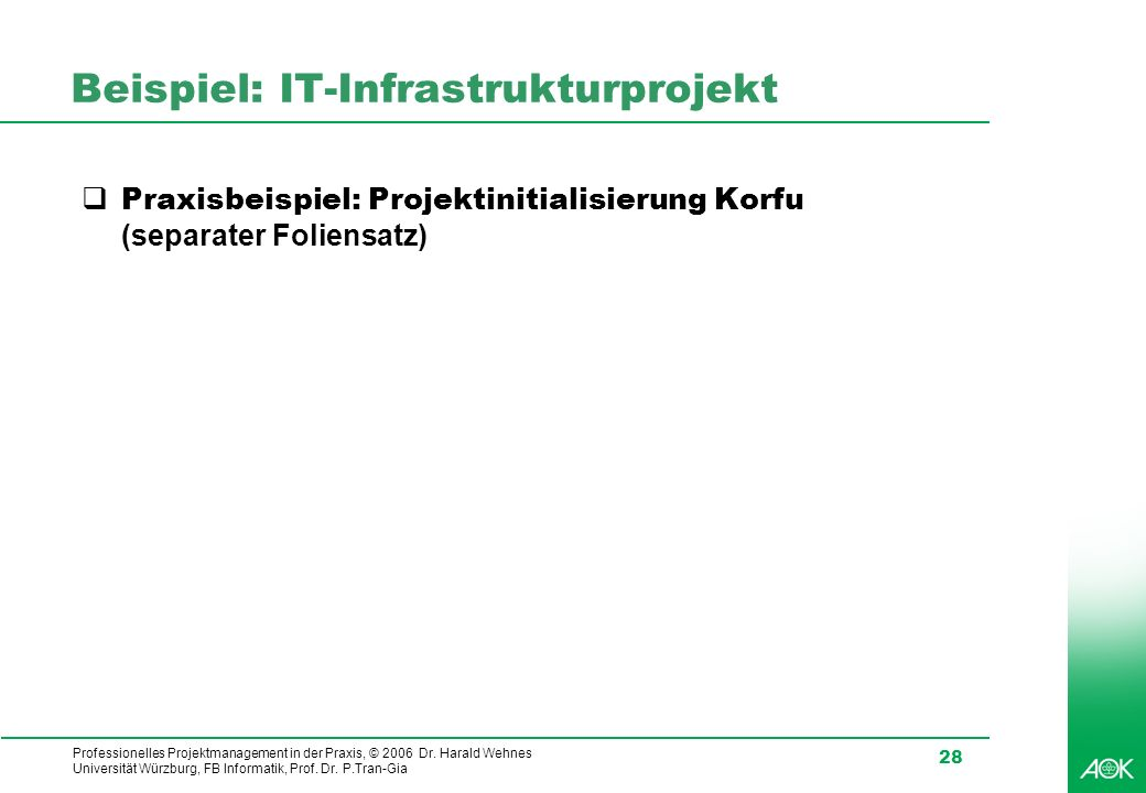 Professionelles Projektmanagement in der Praxis, © 2006 Dr. Harald Wehnes Universität Würzburg, FB Informatik, Prof. Dr. P.Tran-Gia 28 Beispiel: IT-In