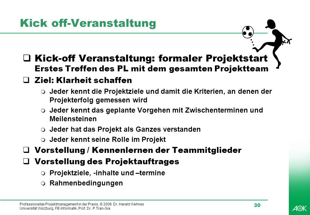 Professionelles Projektmanagement in der Praxis, © 2006 Dr. Harald Wehnes Universität Würzburg, FB Informatik, Prof. Dr. P.Tran-Gia 30 Kick off-Verans
