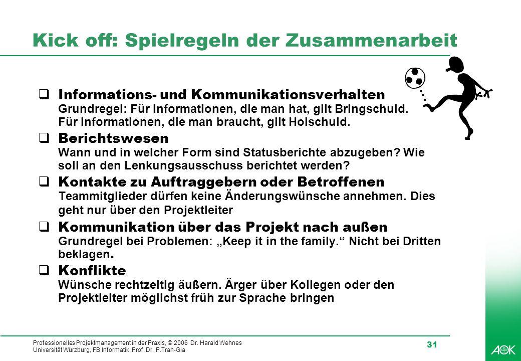 Professionelles Projektmanagement in der Praxis, © 2006 Dr. Harald Wehnes Universität Würzburg, FB Informatik, Prof. Dr. P.Tran-Gia 31 Kick off: Spiel