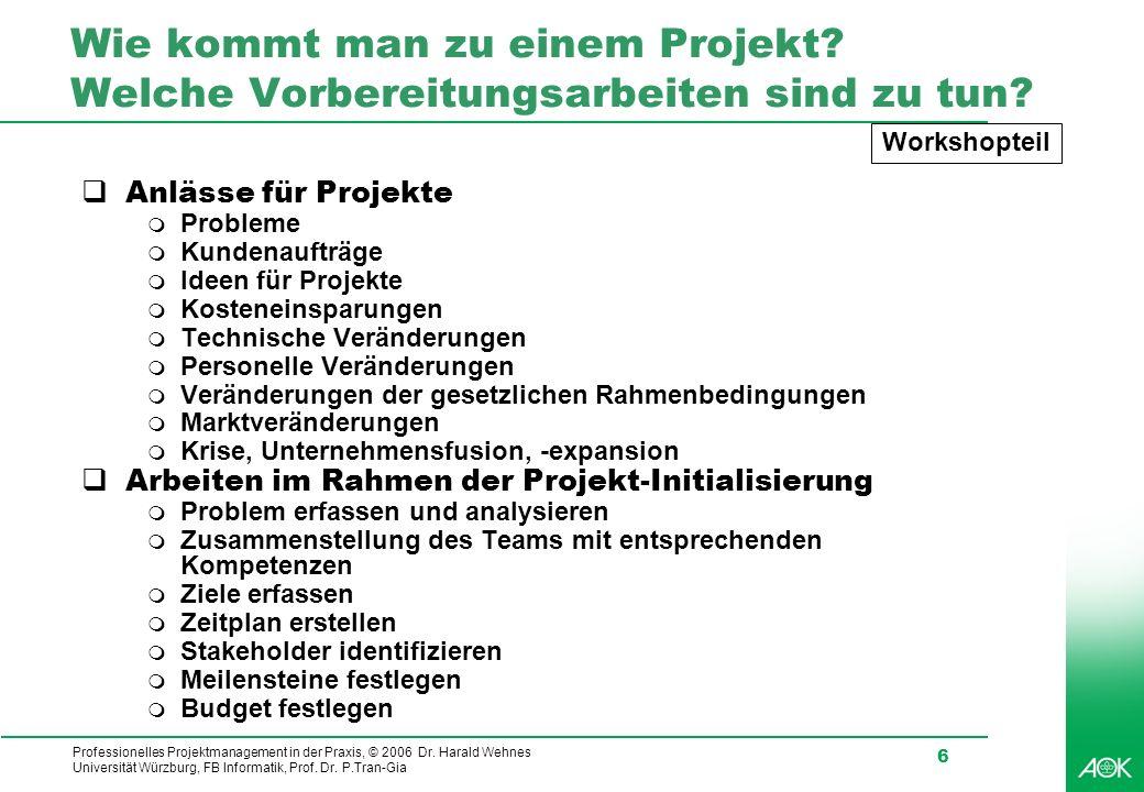 Professionelles Projektmanagement in der Praxis, © 2006 Dr. Harald Wehnes Universität Würzburg, FB Informatik, Prof. Dr. P.Tran-Gia 6 Wie kommt man zu