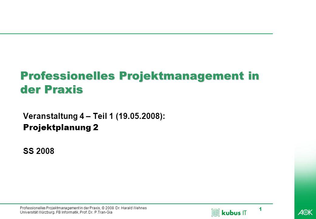 Professionelles Projektmanagement in der Praxis, © 2008 Dr. Harald Wehnes Universität Würzburg, FB Informatik, Prof. Dr. P.Tran-Gia 1 kubus-IT Profess
