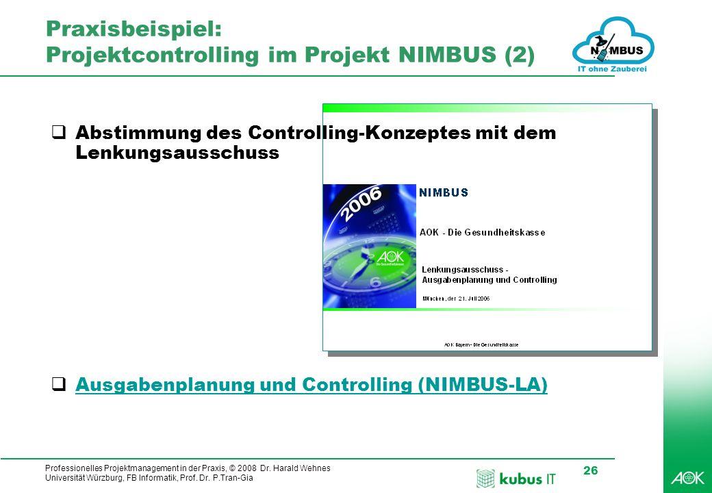 Professionelles Projektmanagement in der Praxis, © 2008 Dr. Harald Wehnes Universität Würzburg, FB Informatik, Prof. Dr. P.Tran-Gia 26 Praxisbeispiel: