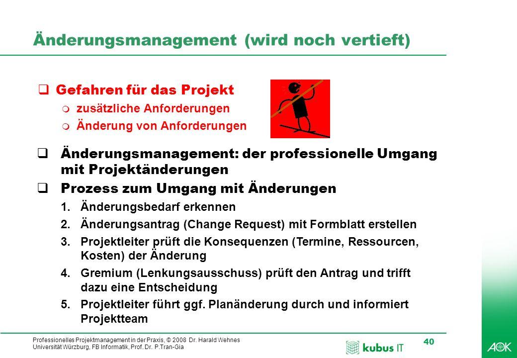 Professionelles Projektmanagement in der Praxis, © 2008 Dr. Harald Wehnes Universität Würzburg, FB Informatik, Prof. Dr. P.Tran-Gia 40 Änderungsmanage