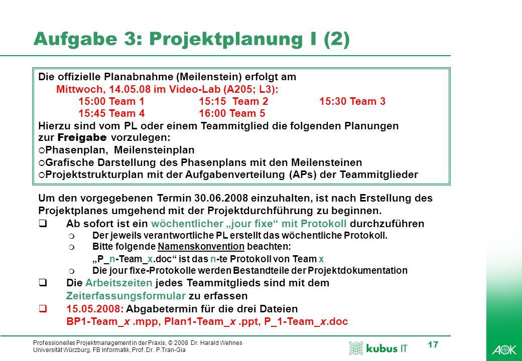 kubus IT Professionelles Projektmanagement in der Praxis, © 2008 Dr. Harald Wehnes Universität Würzburg, FB Informatik, Prof. Dr. P.Tran-Gia 17 Aufgab