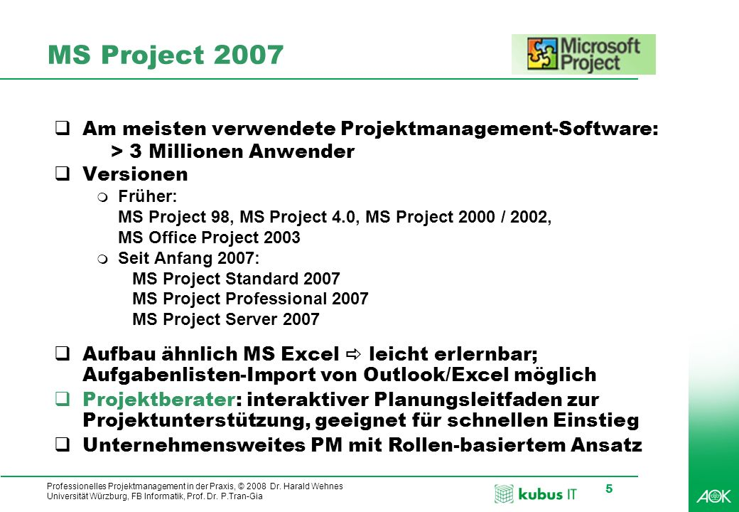 kubus IT Professionelles Projektmanagement in der Praxis, © 2008 Dr. Harald Wehnes Universität Würzburg, FB Informatik, Prof. Dr. P.Tran-Gia 5 MS Proj