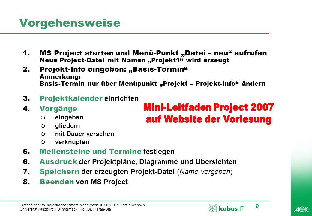 kubus IT Professionelles Projektmanagement in der Praxis, © 2008 Dr. Harald Wehnes Universität Würzburg, FB Informatik, Prof. Dr. P.Tran-Gia 9 Vorgehe