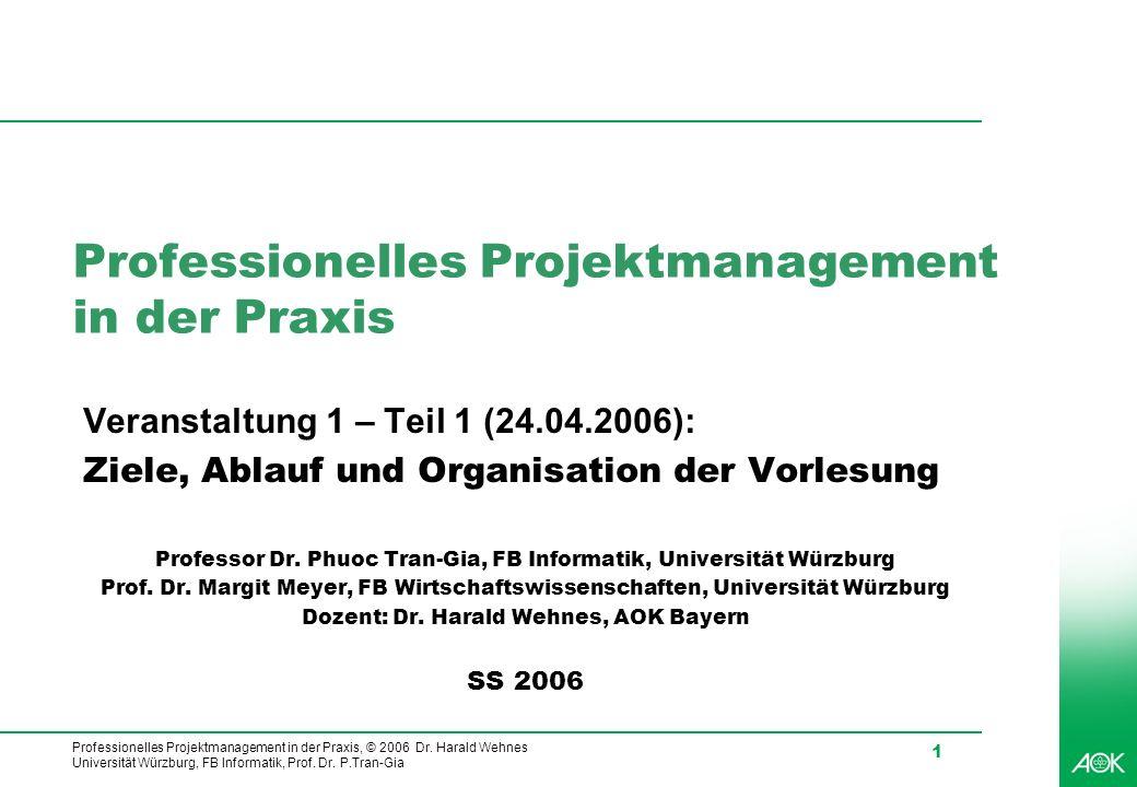 Professionelles Projektmanagement in der Praxis, © 2006 Dr. Harald Wehnes Universität Würzburg, FB Informatik, Prof. Dr. P.Tran-Gia 1 Professionelles