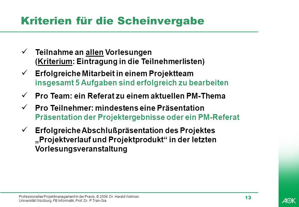 Professionelles Projektmanagement in der Praxis, © 2006 Dr. Harald Wehnes Universität Würzburg, FB Informatik, Prof. Dr. P.Tran-Gia 13 Kriterien für d