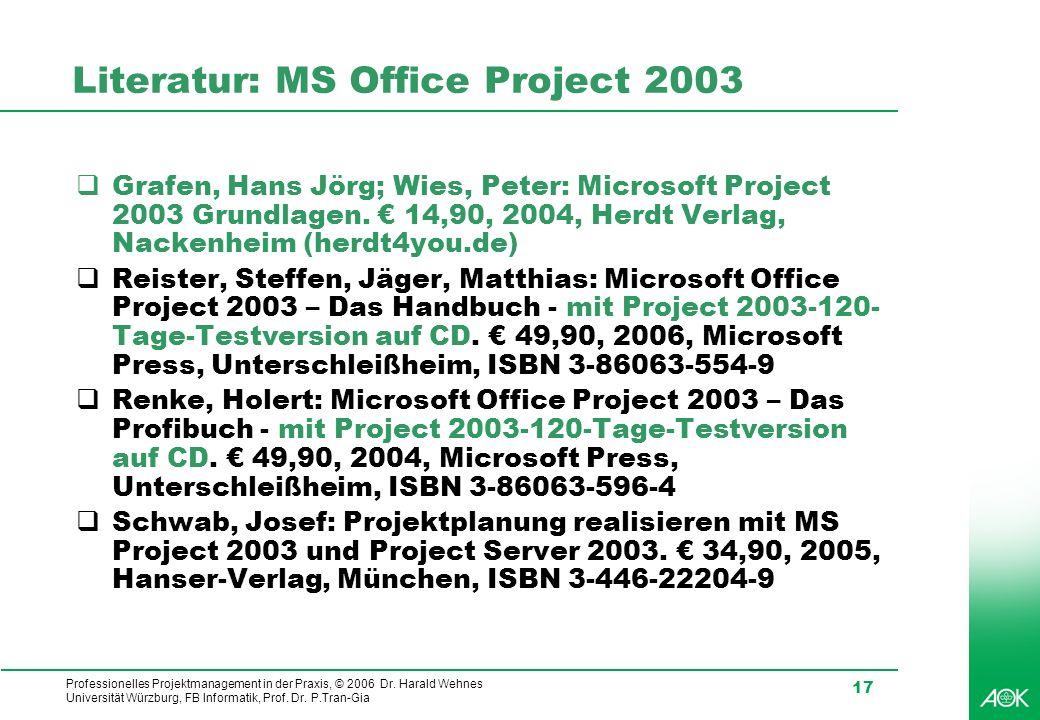 Professionelles Projektmanagement in der Praxis, © 2006 Dr. Harald Wehnes Universität Würzburg, FB Informatik, Prof. Dr. P.Tran-Gia 17 Literatur: MS O