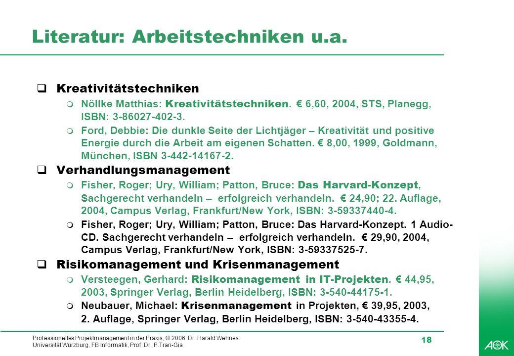 Professionelles Projektmanagement in der Praxis, © 2006 Dr. Harald Wehnes Universität Würzburg, FB Informatik, Prof. Dr. P.Tran-Gia 18 Literatur: Arbe