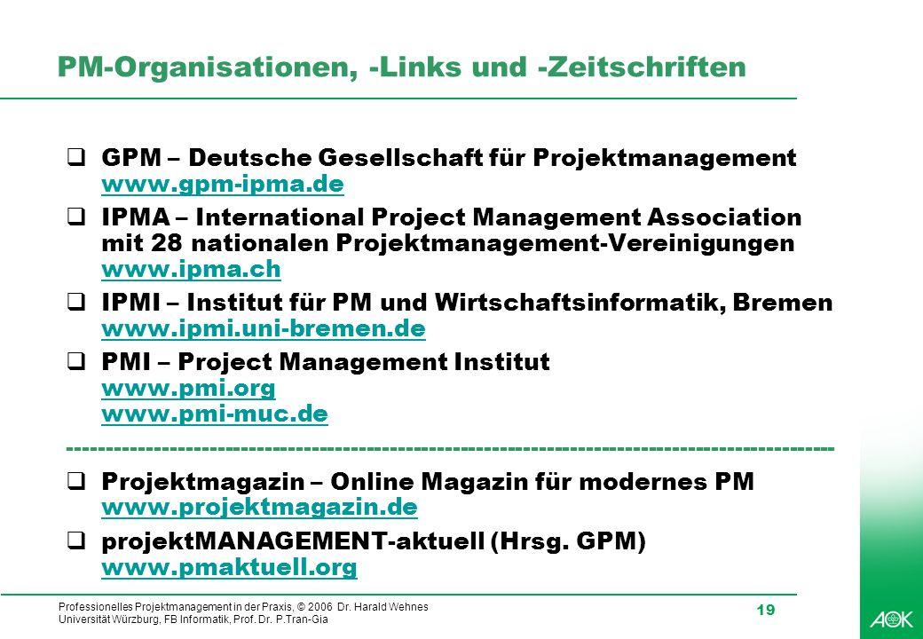 Professionelles Projektmanagement in der Praxis, © 2006 Dr. Harald Wehnes Universität Würzburg, FB Informatik, Prof. Dr. P.Tran-Gia 19 PM-Organisation
