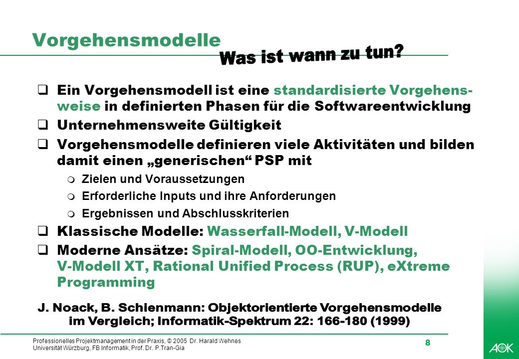 Professionelles Projektmanagement in der Praxis, © 2005 Dr. Harald Wehnes Universität Würzburg, FB Informatik, Prof. Dr. P.Tran-Gia 8 Vorgehensmodelle