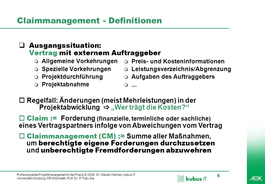 Professionelles Projektmanagement in der Praxis © 2009 Dr. Harald Wehnes, kubus IT Universität Würzburg, FB Informatik, Prof. Dr. P.Tran-Gia 6 Claimma