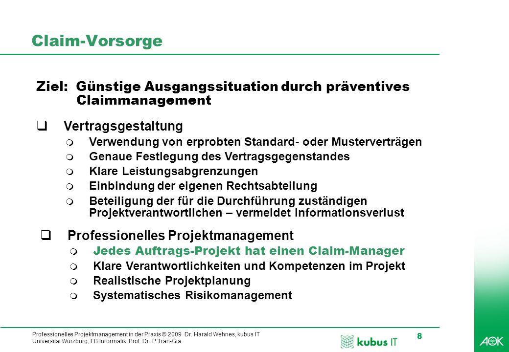 Professionelles Projektmanagement in der Praxis © 2009 Dr. Harald Wehnes, kubus IT Universität Würzburg, FB Informatik, Prof. Dr. P.Tran-Gia 8 Claim-V