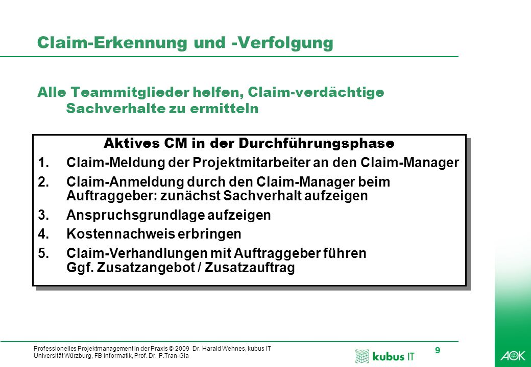 Professionelles Projektmanagement in der Praxis © 2009 Dr. Harald Wehnes, kubus IT Universität Würzburg, FB Informatik, Prof. Dr. P.Tran-Gia 9 Claim-E