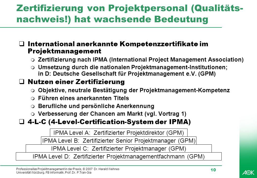 Professionelles Projektmanagement in der Praxis, © 2007 Dr. Harald Wehnes Universität Würzburg, FB Informatik, Prof. Dr. P.Tran-Gia 10 Zertifizierung