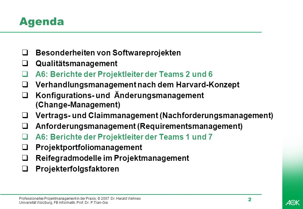 Professionelles Projektmanagement in der Praxis, © 2007 Dr. Harald Wehnes Universität Würzburg, FB Informatik, Prof. Dr. P.Tran-Gia 2 Agenda Besonderh
