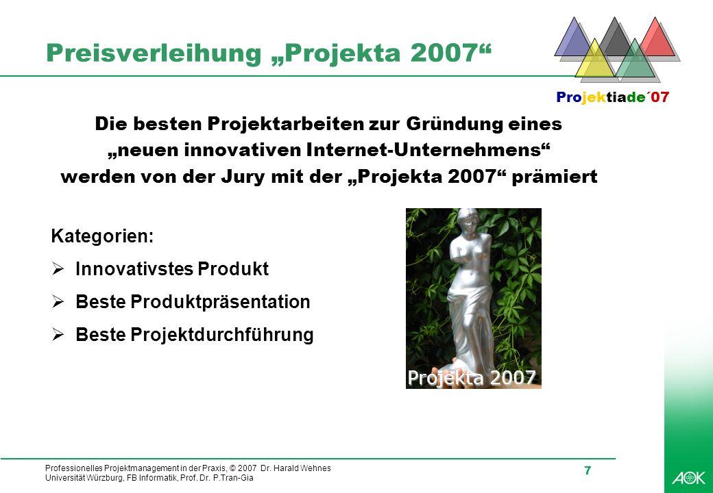 Professionelles Projektmanagement in der Praxis, © 2007 Dr. Harald Wehnes Universität Würzburg, FB Informatik, Prof. Dr. P.Tran-Gia 7 Preisverleihung