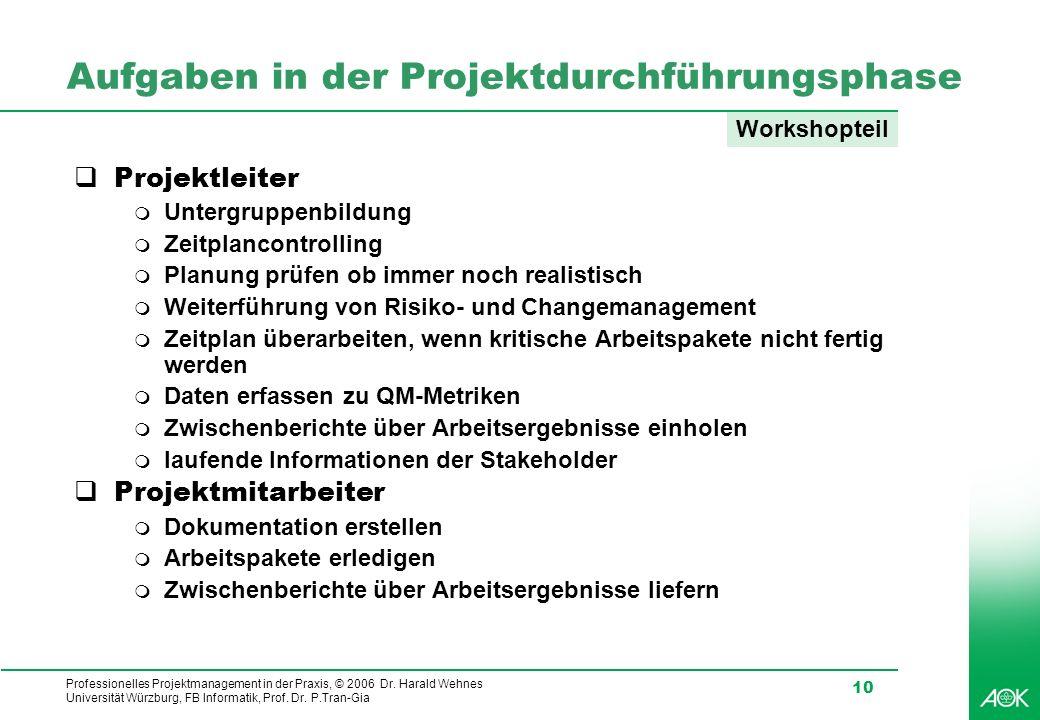 Professionelles Projektmanagement in der Praxis, © 2006 Dr. Harald Wehnes Universität Würzburg, FB Informatik, Prof. Dr. P.Tran-Gia 10 Aufgaben in der