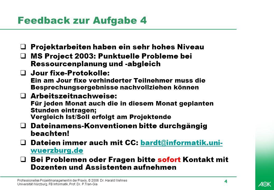 Professionelles Projektmanagement in der Praxis, © 2006 Dr. Harald Wehnes Universität Würzburg, FB Informatik, Prof. Dr. P.Tran-Gia 4 Feedback zur Auf