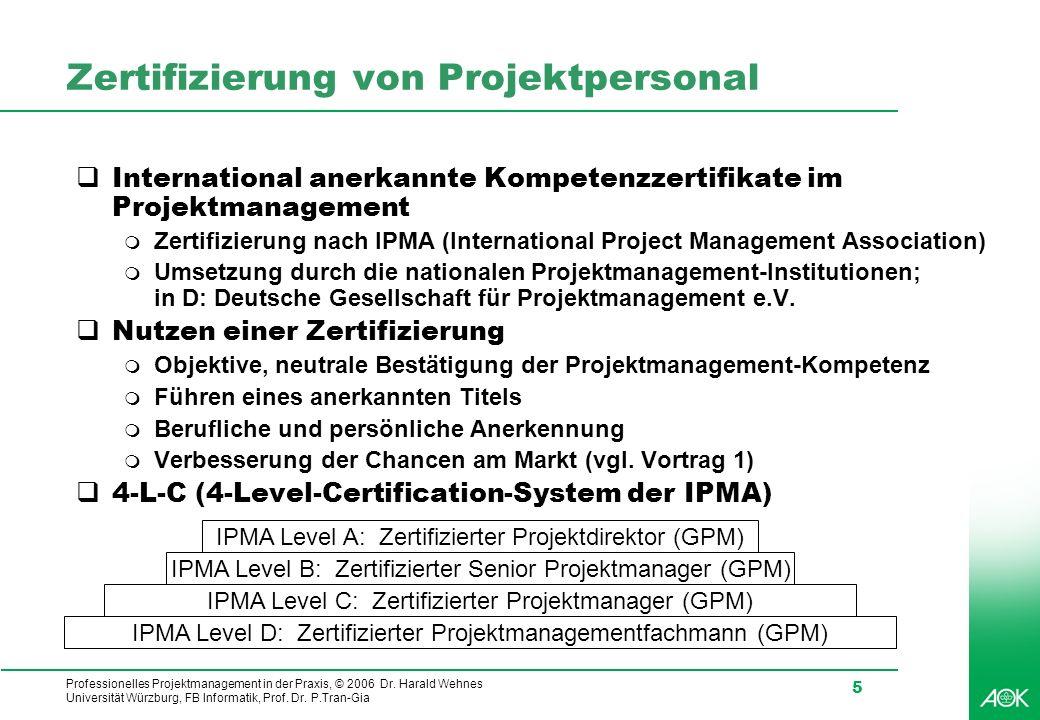 Professionelles Projektmanagement in der Praxis, © 2006 Dr. Harald Wehnes Universität Würzburg, FB Informatik, Prof. Dr. P.Tran-Gia 5 Zertifizierung v