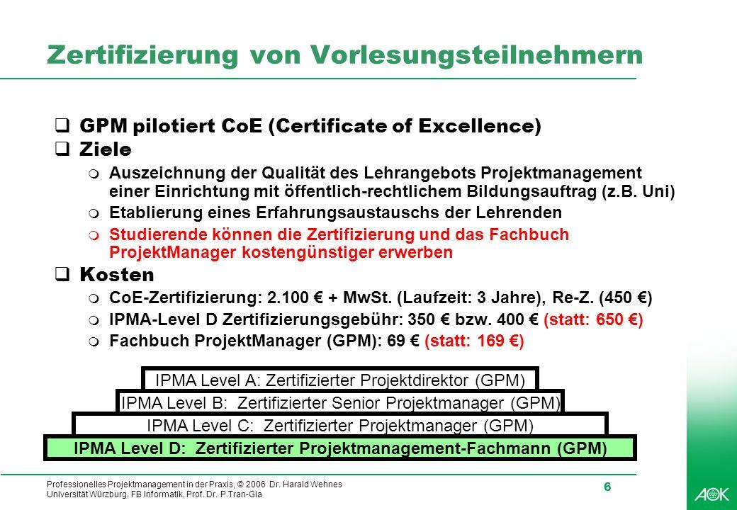 Professionelles Projektmanagement in der Praxis, © 2006 Dr. Harald Wehnes Universität Würzburg, FB Informatik, Prof. Dr. P.Tran-Gia 6 Zertifizierung v