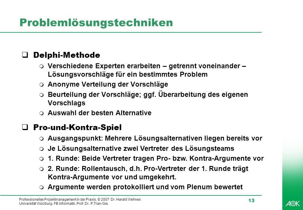 Professionelles Projektmanagement in der Praxis, © 2007 Dr. Harald Wehnes Universität Würzburg, FB Informatik, Prof. Dr. P.Tran-Gia 13 Problemlösungst