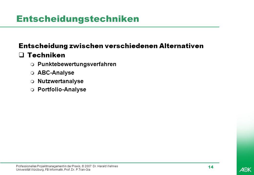 Professionelles Projektmanagement in der Praxis, © 2007 Dr. Harald Wehnes Universität Würzburg, FB Informatik, Prof. Dr. P.Tran-Gia 14 Entscheidungste