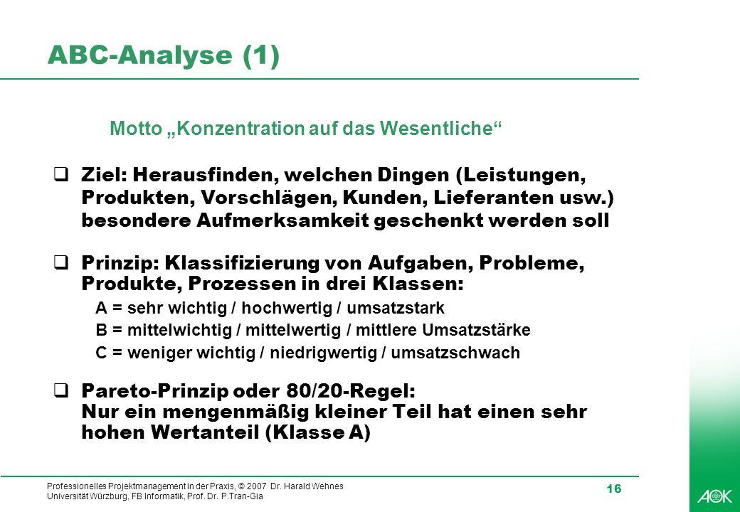 Professionelles Projektmanagement in der Praxis, © 2007 Dr. Harald Wehnes Universität Würzburg, FB Informatik, Prof. Dr. P.Tran-Gia 16 ABC-Analyse (1)