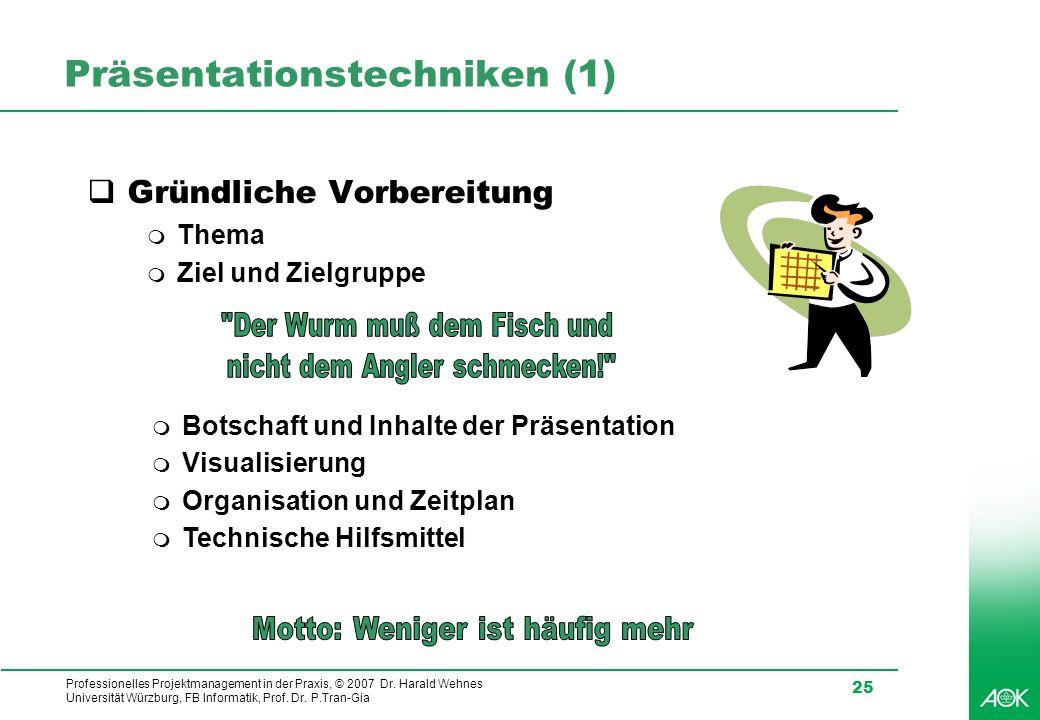 Professionelles Projektmanagement in der Praxis, © 2007 Dr. Harald Wehnes Universität Würzburg, FB Informatik, Prof. Dr. P.Tran-Gia 25 Präsentationste