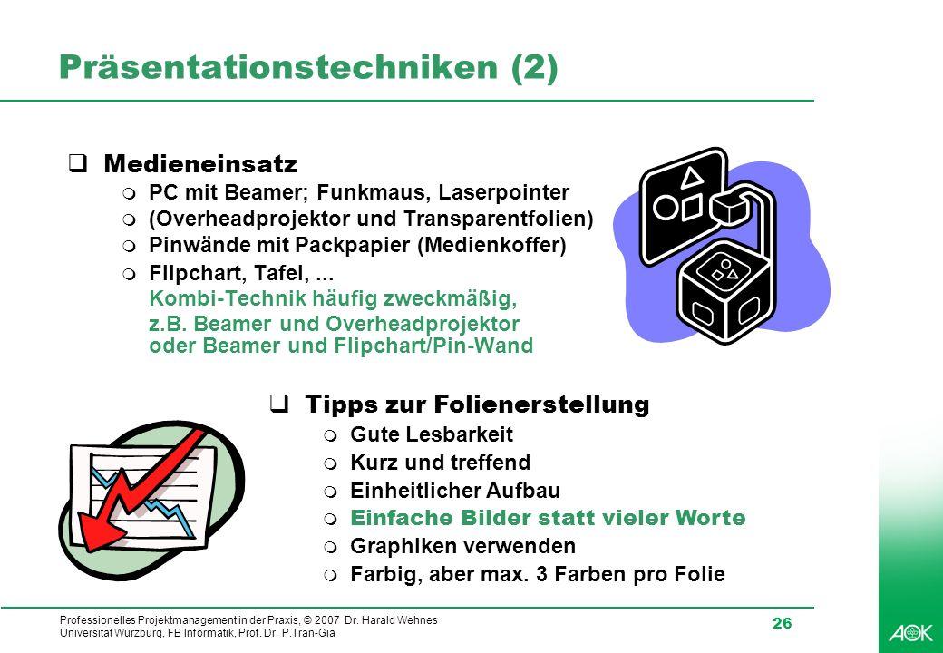 Professionelles Projektmanagement in der Praxis, © 2007 Dr. Harald Wehnes Universität Würzburg, FB Informatik, Prof. Dr. P.Tran-Gia 26 Präsentationste