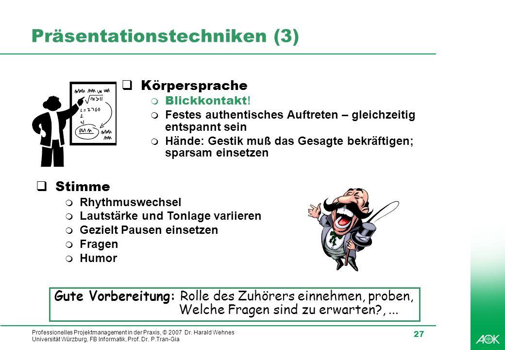 Professionelles Projektmanagement in der Praxis, © 2007 Dr. Harald Wehnes Universität Würzburg, FB Informatik, Prof. Dr. P.Tran-Gia 27 Präsentationste