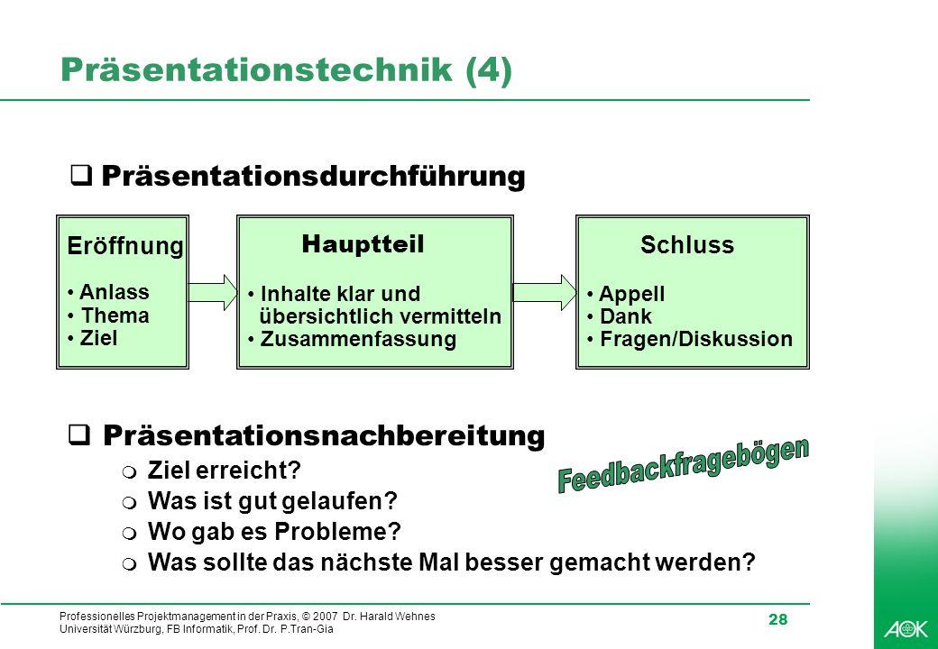 Professionelles Projektmanagement in der Praxis, © 2007 Dr. Harald Wehnes Universität Würzburg, FB Informatik, Prof. Dr. P.Tran-Gia 28 Präsentationste