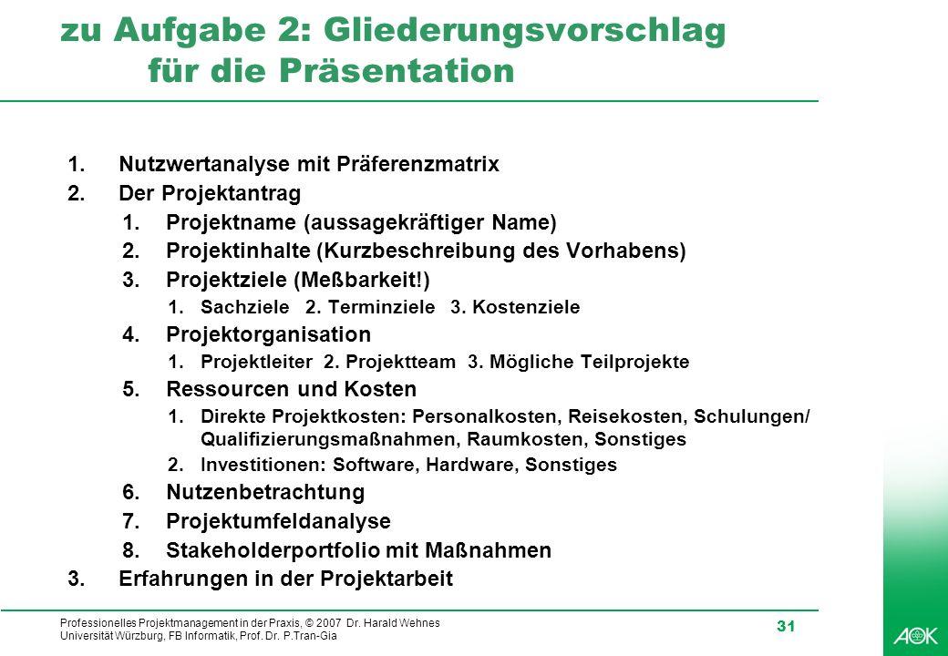 Professionelles Projektmanagement in der Praxis, © 2007 Dr. Harald Wehnes Universität Würzburg, FB Informatik, Prof. Dr. P.Tran-Gia 31 zu Aufgabe 2: G