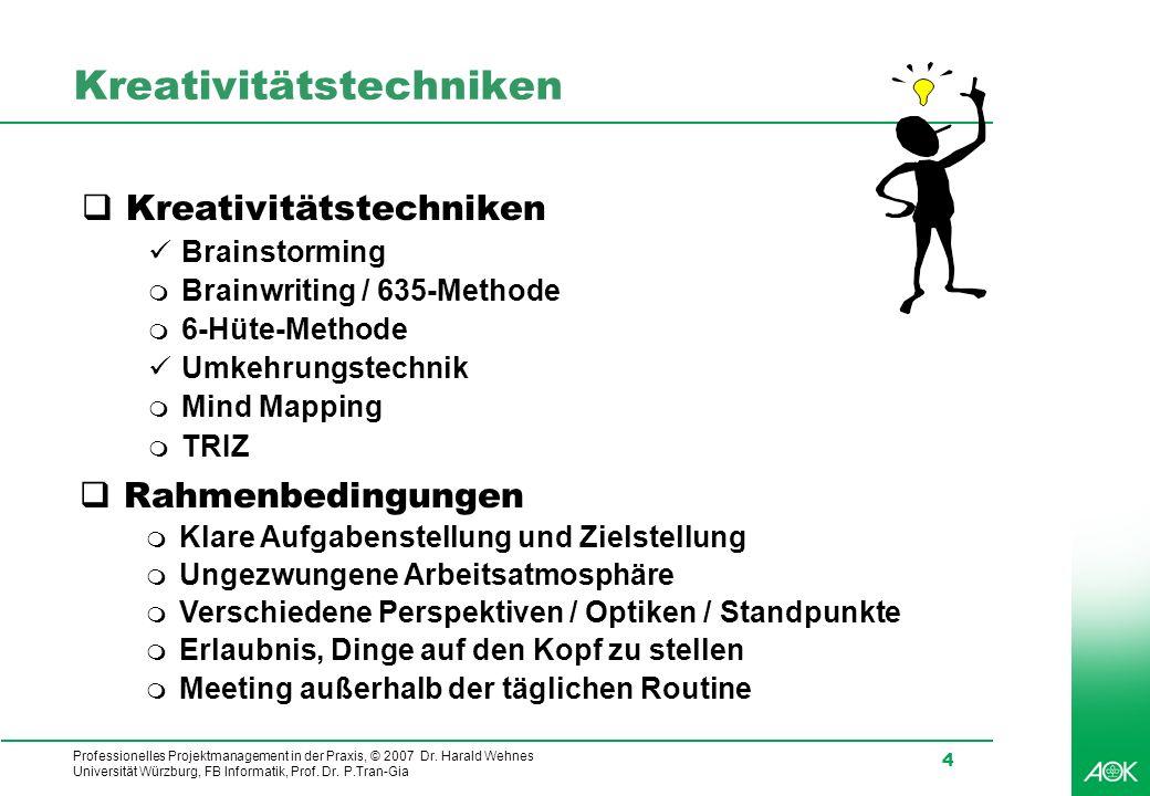 Professionelles Projektmanagement in der Praxis, © 2007 Dr. Harald Wehnes Universität Würzburg, FB Informatik, Prof. Dr. P.Tran-Gia 4 Kreativitätstech