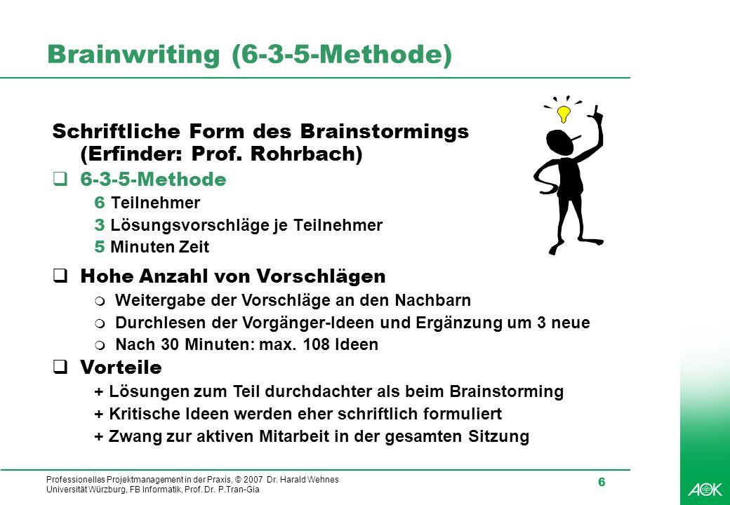 Professionelles Projektmanagement in der Praxis, © 2007 Dr. Harald Wehnes Universität Würzburg, FB Informatik, Prof. Dr. P.Tran-Gia 6 Brainwriting (6-