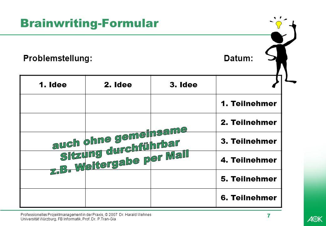 Professionelles Projektmanagement in der Praxis, © 2007 Dr. Harald Wehnes Universität Würzburg, FB Informatik, Prof. Dr. P.Tran-Gia 7 Brainwriting-For